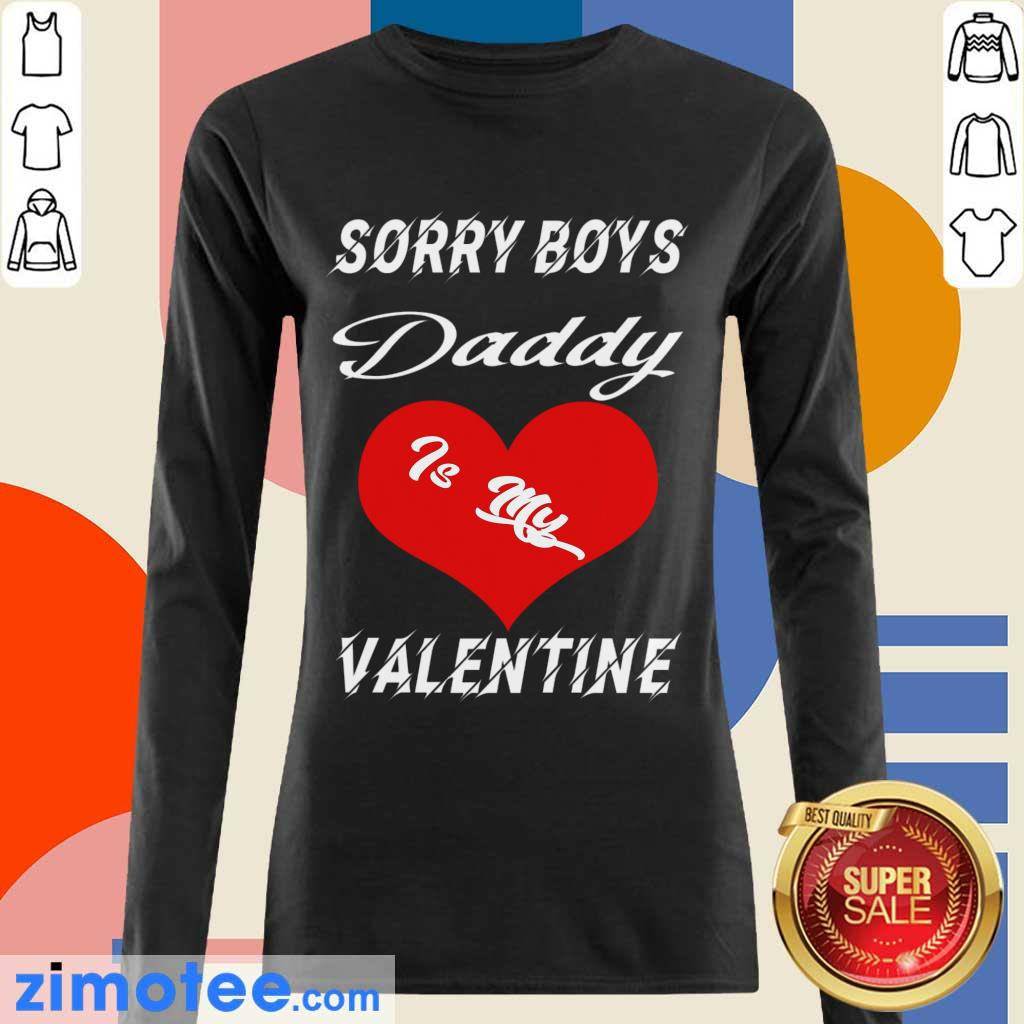 Sorry Boys Daddy Is My Valentine Happy Valentines Dad Long Sleeved