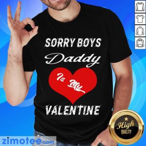 Sorry Boys Daddy Is My Valentine Happy Valentines Dad Shirt