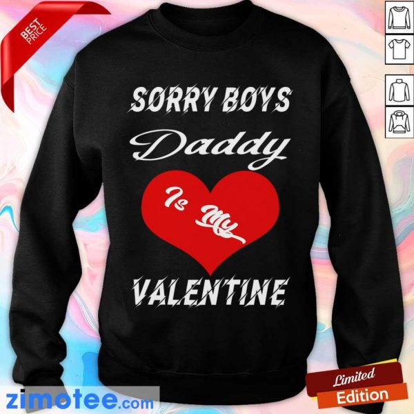 Sorry Boys Daddy Is My Valentine Happy Valentines Dad Sweatshirt