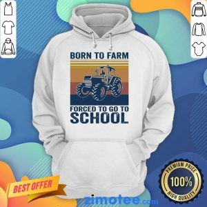 Great 1 Born To Farm Forced To Go To School Hoodie