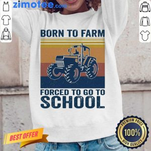 Great 1 Born To Farm Forced To Go To School Long-Sleeved