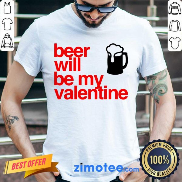 Great Beer Will Be My Valentine 2021 Shirt