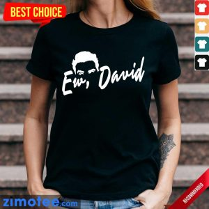 Great Ew David 1 Ladies Tee