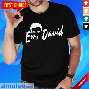 Great Ew David 1 Shirt