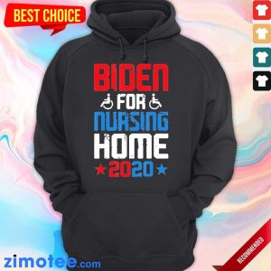Tired Joe Biden For Nursing Home 2020 Hoodie