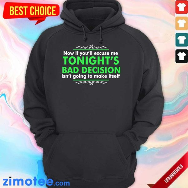 Now If You Excuse Me Tonights Bad Decision Isnt Going To Make Itself Hoodie