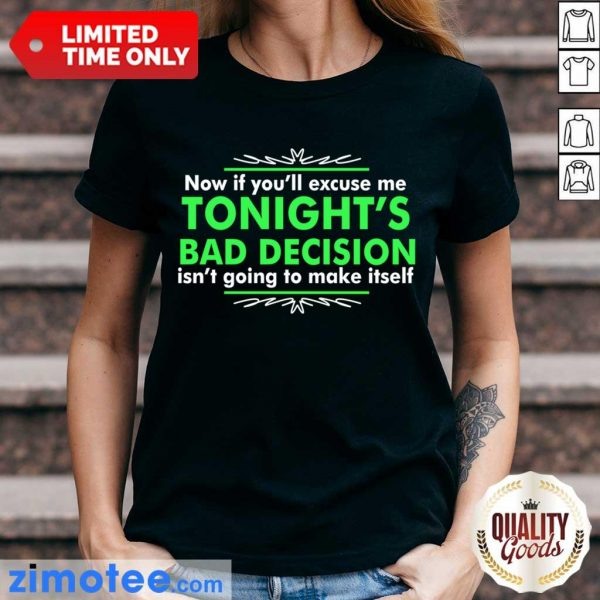 Now If You Excuse Me Tonights Bad Decision Isnt Going To Make Itself Ladies Tee