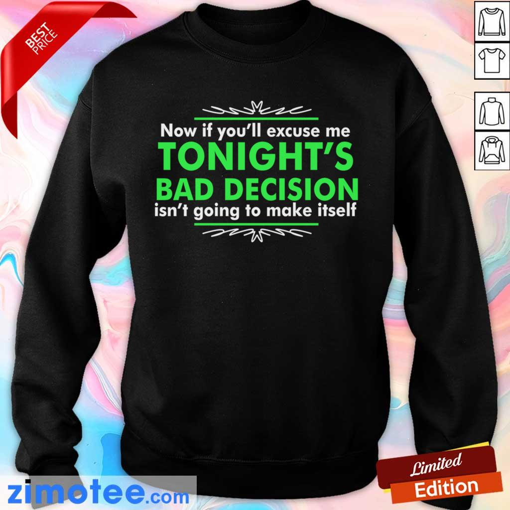 Now If You Excuse Me Tonights Bad Decision Isnt Going To Make Itself Sweater