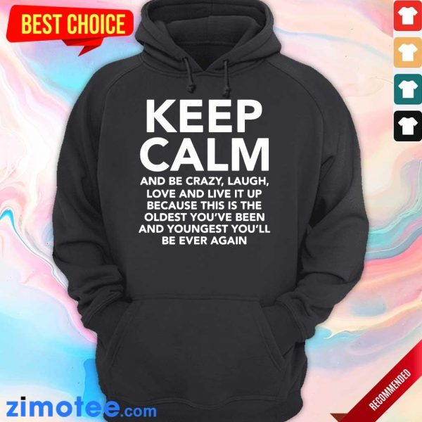Keep Calm And Be Crazy Laugh Love And Live It Up Hoodie
