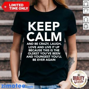 Keep Calm And Be Crazy Laugh Love And Live It Up Ladies Tee