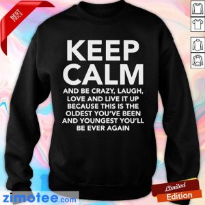 Keep Calm And Be Crazy Laugh Love And Live It Up Sweater