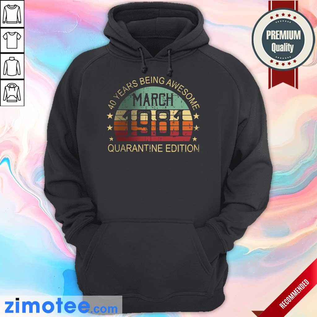 40 Years Being Awesome Quarantine March 1981 Hoodie
