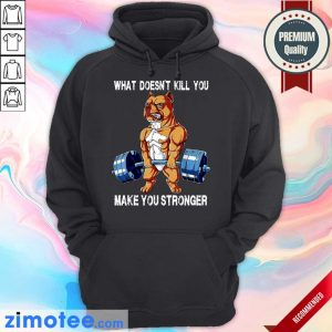 Amused Bulldog 58 What Make You Stronger Hoodie