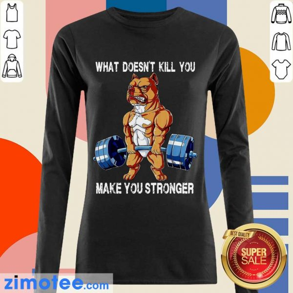 Amused Bulldog 58 What Make You Stronger Long-Sleeved