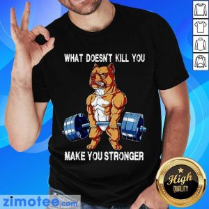 Amused Bulldog 58 What Make You Stronger Shirt