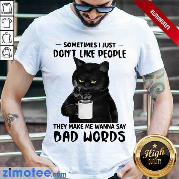 Black Cat Just Do Not Like People Say 2 Bad Words Shirt