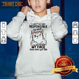 Cat I Can'T Be Held Responsible For What My Face Does When You Talk Hoodie