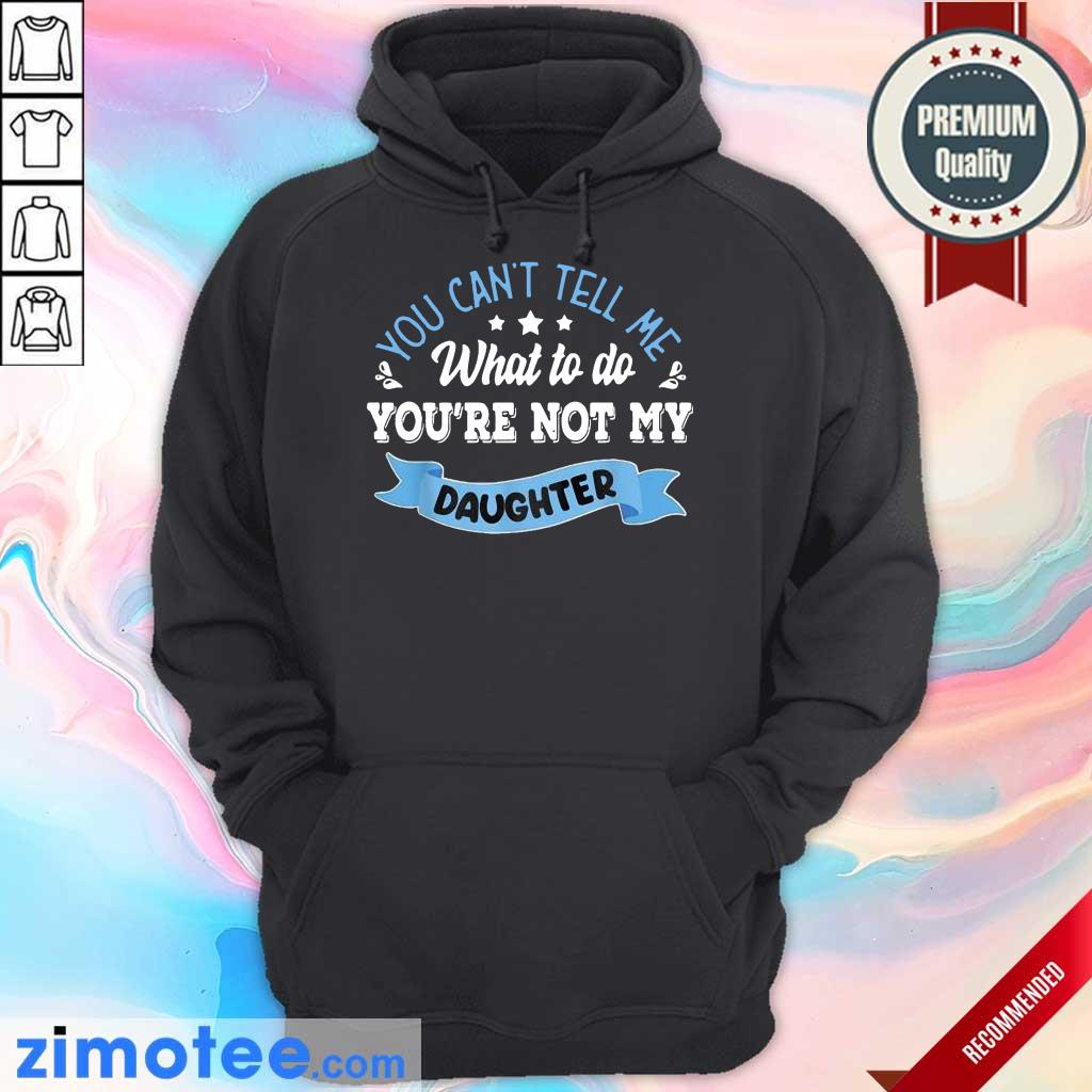 Confident You Are Not My Daughter Hoodie