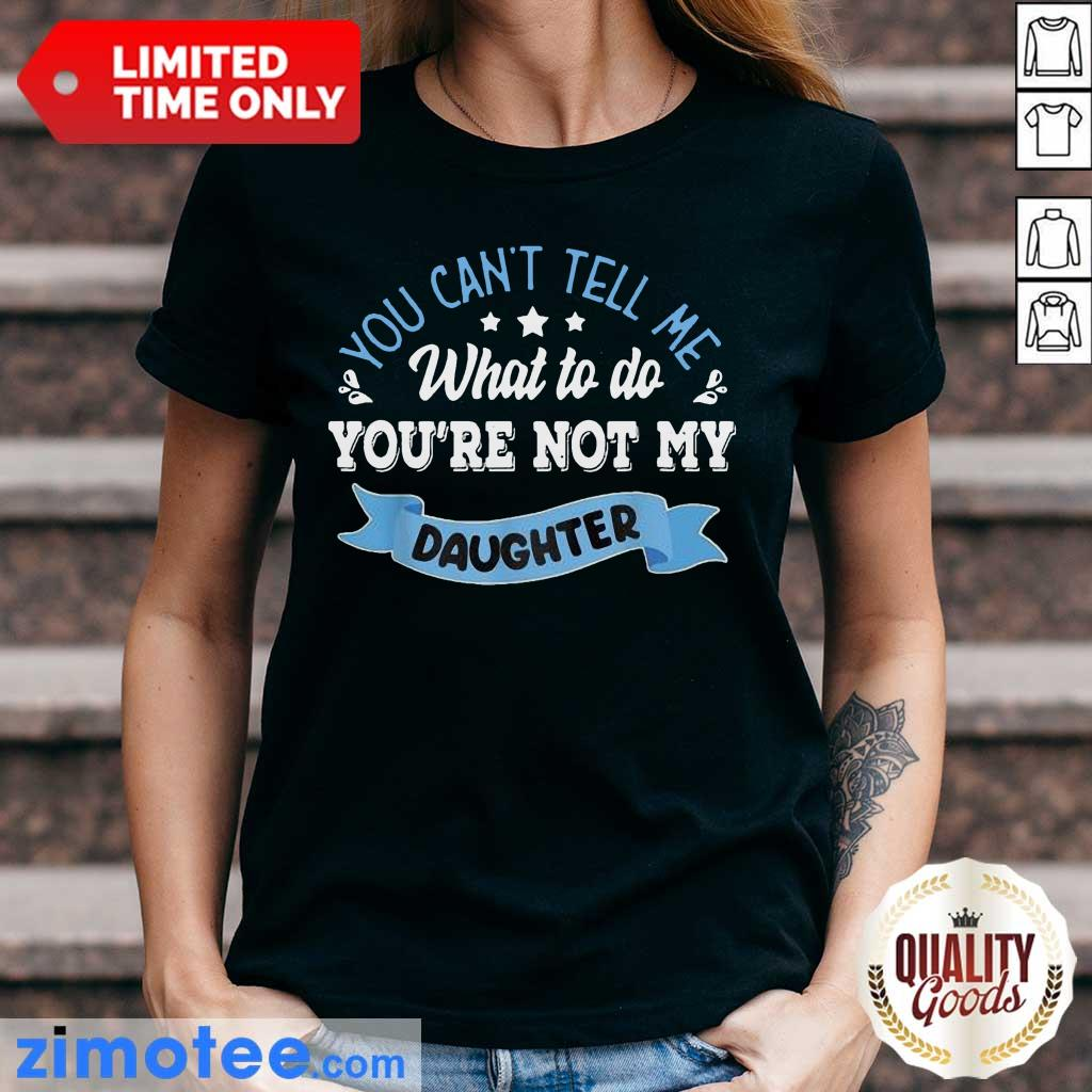 Confident You Are Not My Daughter Ladies Tee