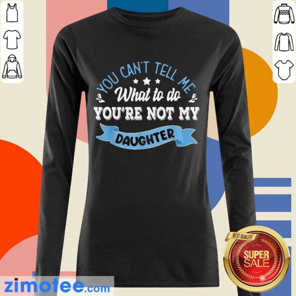 Confident You Are Not My Daughter Long-Sleeved