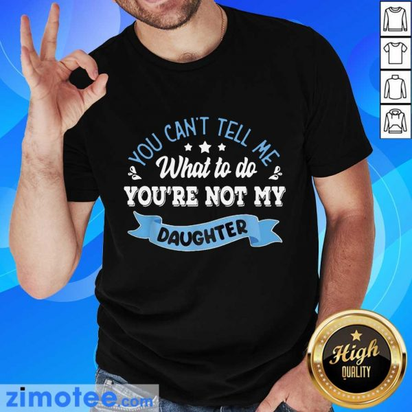 Confident You Are Not My Daughter Shirt