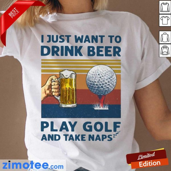 I Just Drink Beer Play Golf And Take Naps 45 Ladies Tee