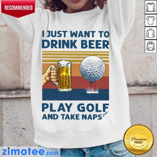 I Just Drink Beer Play Golf And Take Naps 45 Long-Sleeved