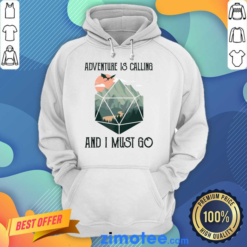 Just 1 Adventure Is Calling And I Must Go Hoodie
