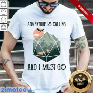 Just 1 Adventure Is Calling And I Must Go Shirt