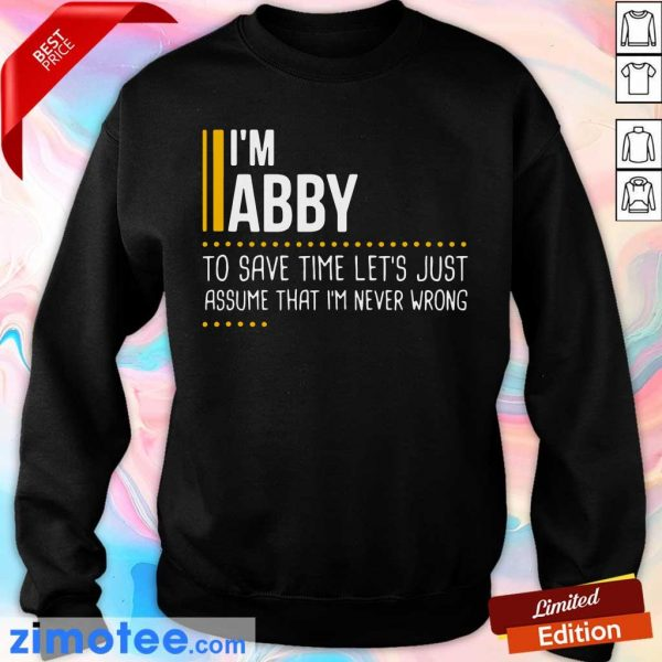 Nice I Am Abby To Save Time Lets Assume Abby Is Never Wrong Sweater