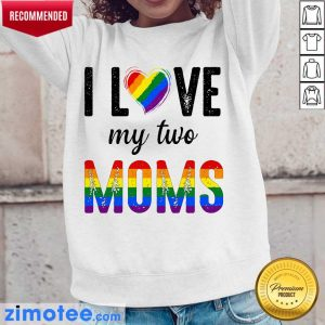 Nice I Love So Much My 2 Moms Lesbian For Kids Long-Sleeved