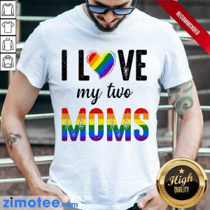 Nice I Love So Much My 2 Moms Lesbian For Kids Shirt