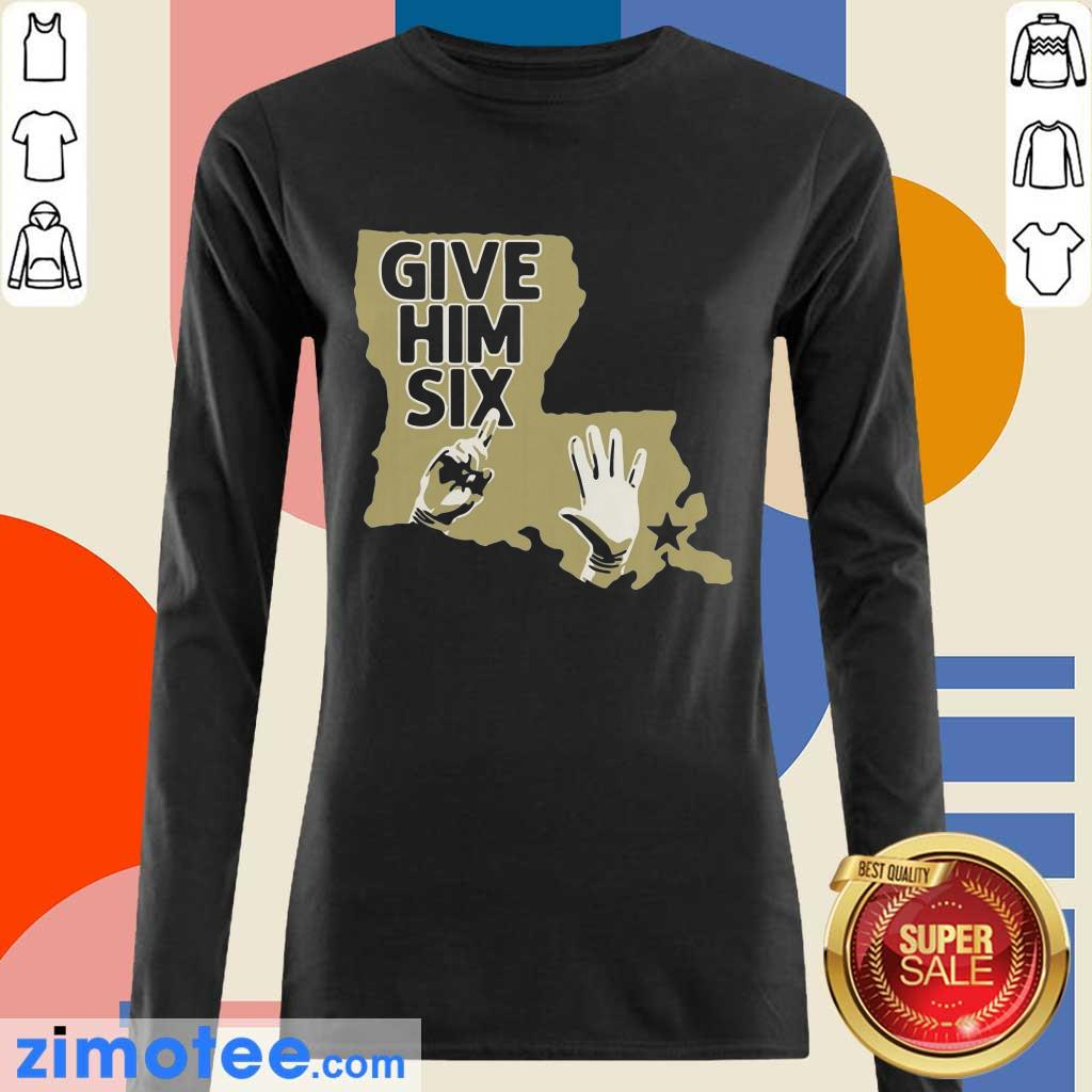 Premium Give Him 6 new Orleans Football Long-Sleeved