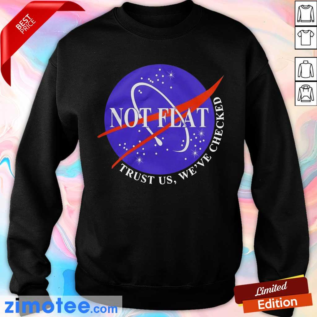 Top Not Flat Trust Us We Checked Sweater