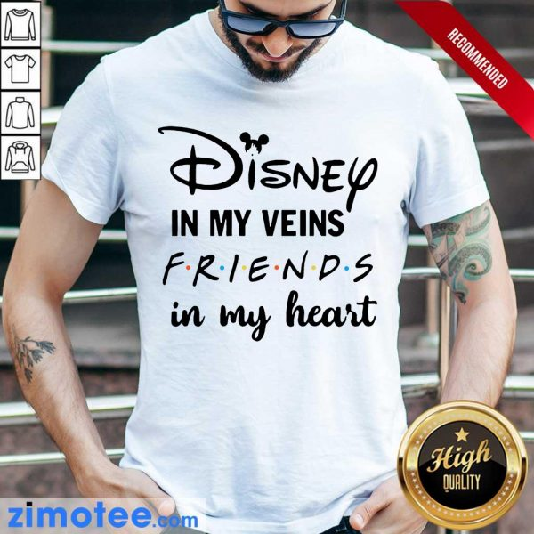 Totally Funny Disney In My 4 Veins Friends Shirt