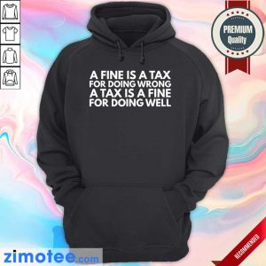 A Tax Is A Fine For Doing Wrong Doing Well Hoodie