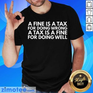 A Tax Is A Fine For Doing Wrong Doing Well Shirt