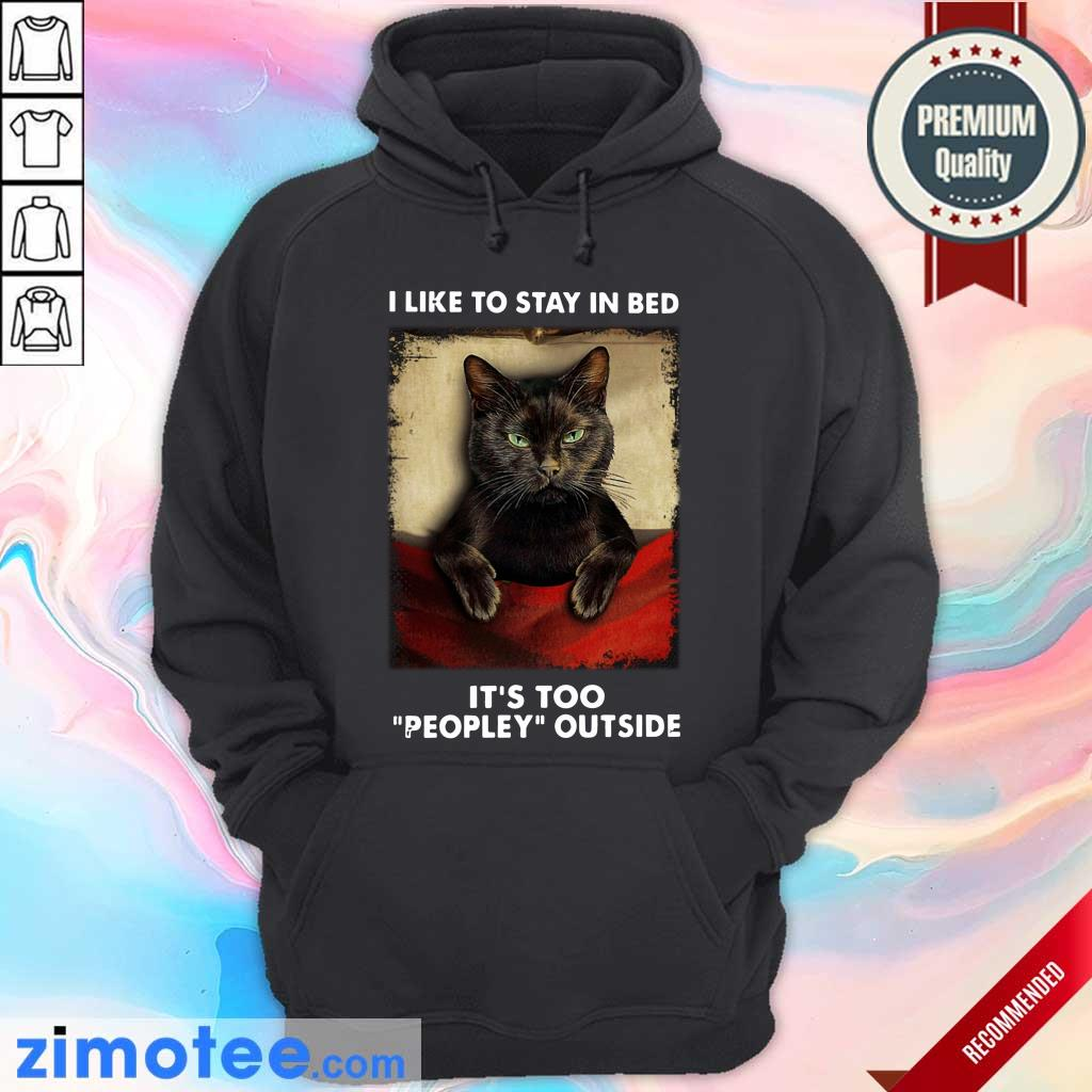 Black Cat Like To Stay In Bed It's Too Peopley Outside Hoodie