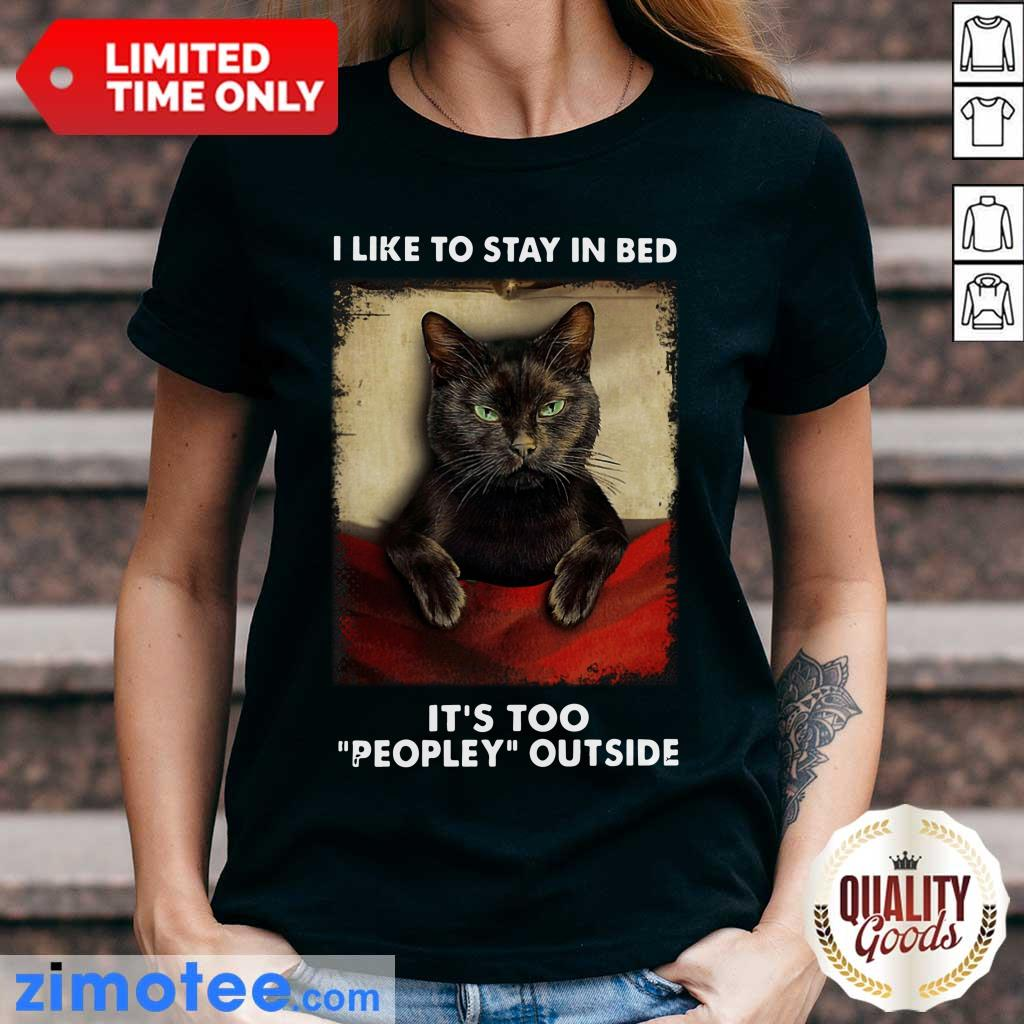 Black Cat Like To Stay In Bed It's Too Peopley Outside Ladies Tee