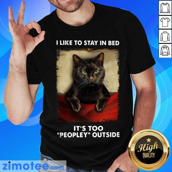 Black Cat Like To Stay In Bed It's Too Peopley Outside Shirt