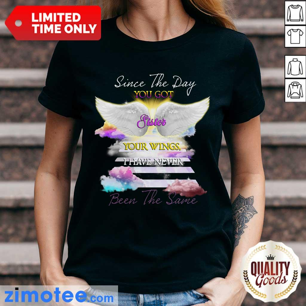 Got Sister Your Wings I Never Been The Same Ladies Tee