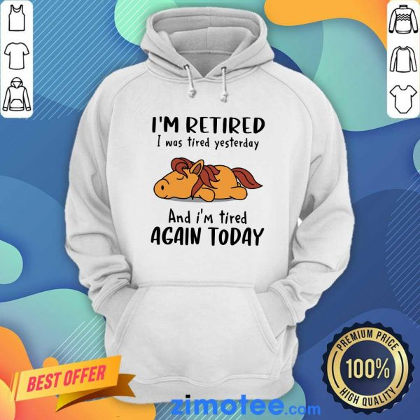 Hours I'm Retired I Was Tired Yesterday Again Today Hoodie