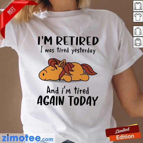 Hours I'm Retired I Was Tired Yesterday Again Today Ladies Tee