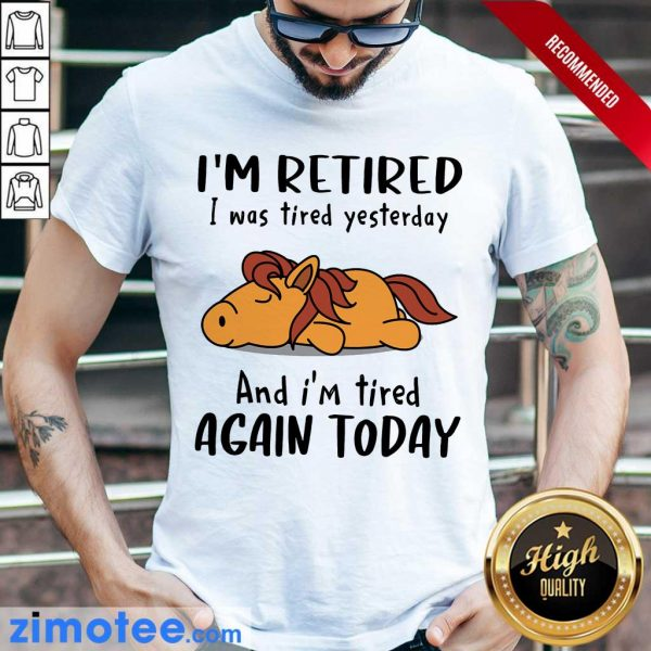 Hours I'm Retired I Was Tired Yesterday Again Today Shirt