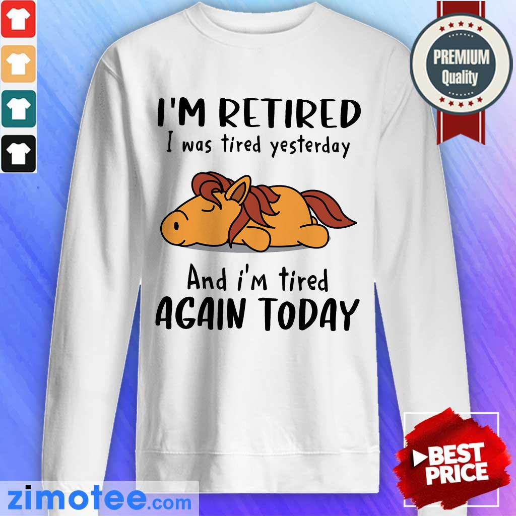 Hours I'm Retired I Was Tired Yesterday Again Today Sweater