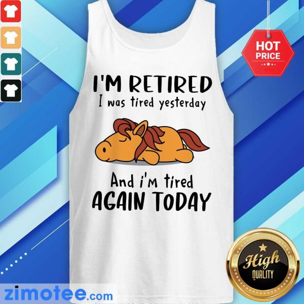 Hours I'm Retired I Was Tired Yesterday Again Today Tank Top