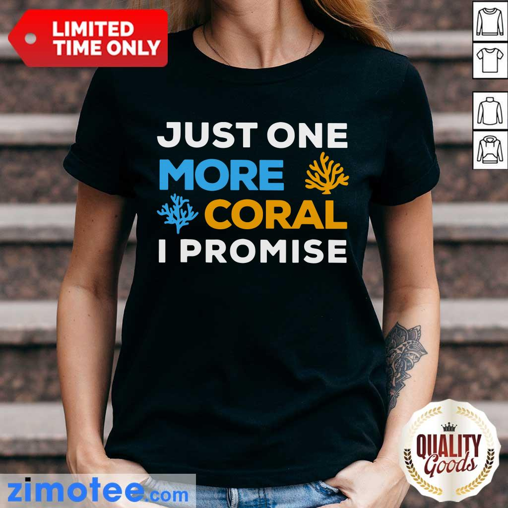 Just One More Coral I Promise Ladies Tee