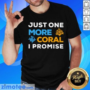 Just One More Coral I Promise Shirt