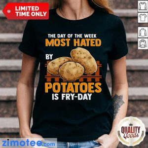 The Day Of Week Most Hated By Potatoes Is Fry Day Ladies Tee
