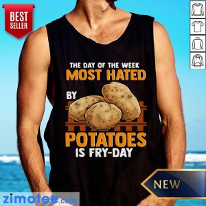 The Day Of Week Most Hated By Potatoes Is Fry Day Tank top